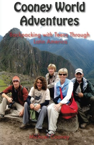 9780986248405: Cooney World Adventures Backpacking with Teens Through Latin America (Volume 1)