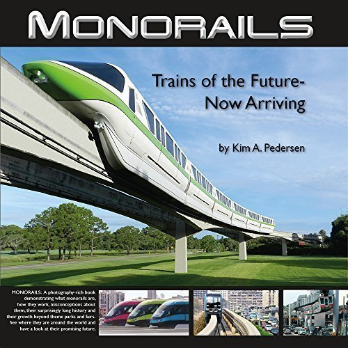 9780986249488: Monorails: Trains of the Future-Now Arriving by Kim A. Pedersen (2015-08-02)