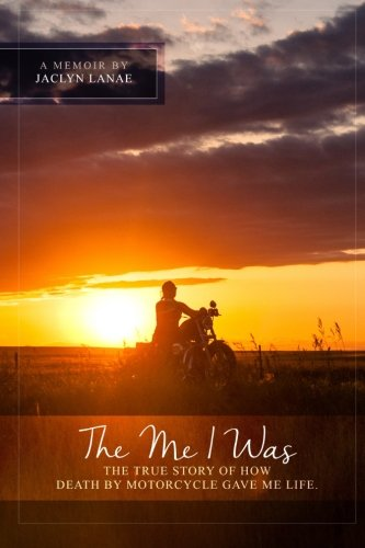 9780986249525: The Me I Was: The true story of how death by motorcycle gave me life.