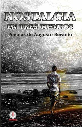 Nostalgia en tres tiempos: Poemas (Spanish Edition): Beranio, Augusto