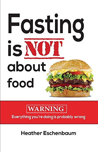 Fasting is Not About Food: Eschenbaum, Heather J