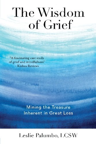 9780986278105: The Wisdom of Grief: Mining the Treasure Inherent in Great Loss