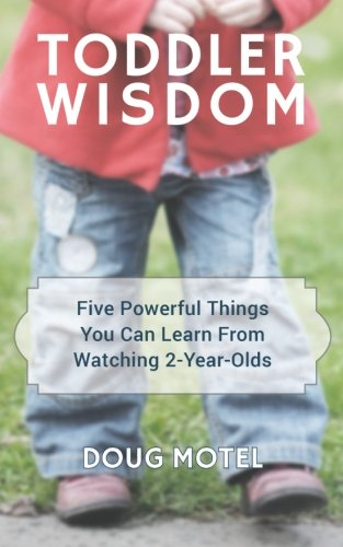 9780986280429: Toddler Wisdom: Five Powerful Things You Can Learn From Watching 2-Year-Olds