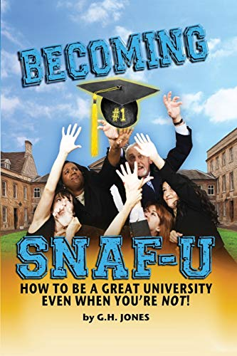 9780986284519: Becoming SNAF-U: How to Be a Great University Even When You're Not!