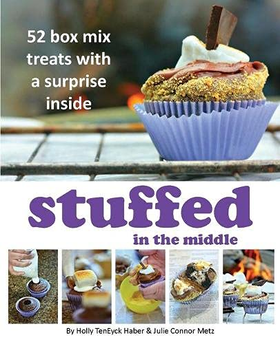 Stuffed in the Middle: 52 Box Mix Treats with a Surprise Inside: Holly TenEyck Haber