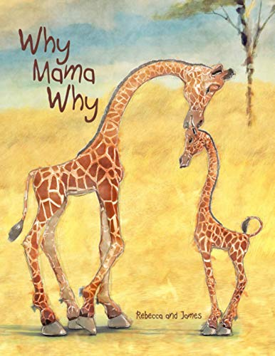 9780986315183: Why Mama Why: A Little Giraffe's First Day on Earth