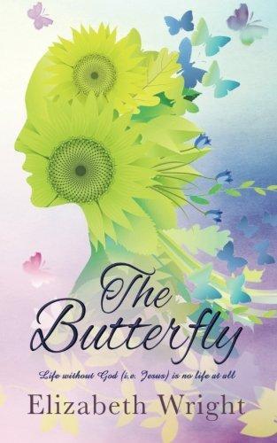 The Butterfly: Life without God (i.e.Jesus Christ): Elizabeth Wright