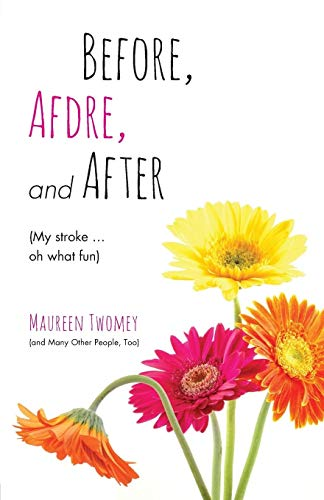 9780986331503: Before, Afdre, and After (My stroke . . . oh what fun)