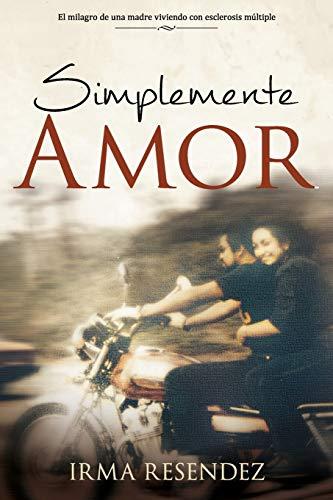 9780986341908: Simplemente Amor: De una madre milagro- viviendo con esclerosis múltiple (Spanish Edition)