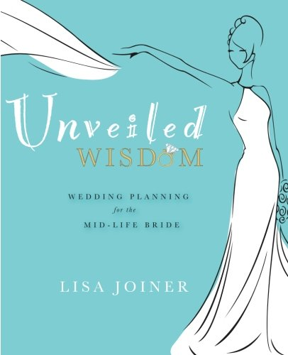 9780986347009: Unveiled Wisdom: Wedding Planning for the Mid-Life Bride