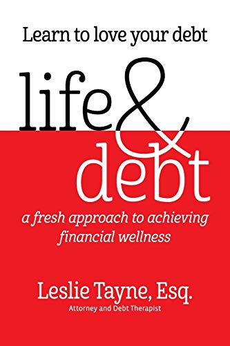 Life & Debt: a fresh approach to achieving financial wellness: Tayne, Leslie