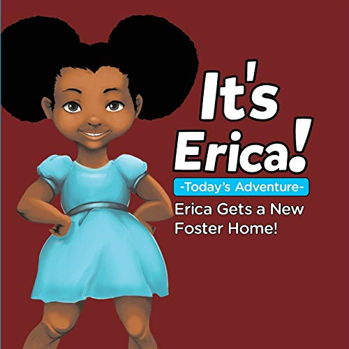 9780986355950: IT'S ERICA!: : ERICA GETS A NEW FOSTER HOME (Soft)