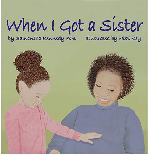 When I Got a Sister: Niki Key; Samantha Kennedy Pohl