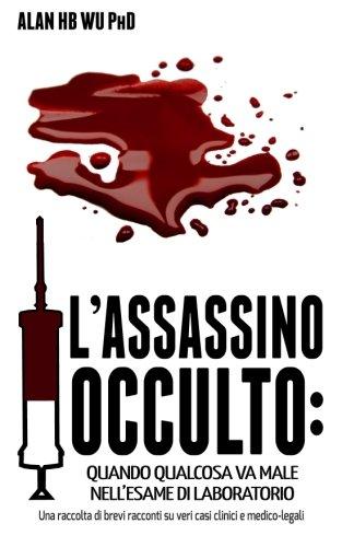 L'Assassino Occulto: Quando Qualcosa va Male Nell'esame di Laboratorio (Italian Edition):...