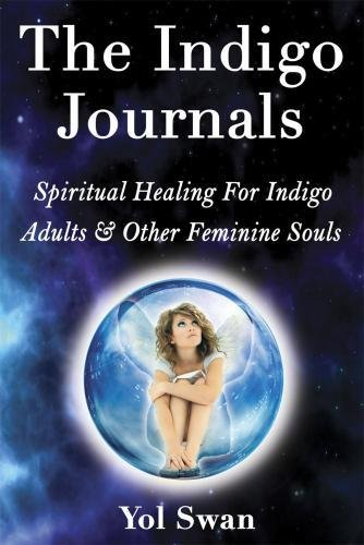 The Indigo Journals: Spiritual Healing for Indigo Adults Other Feminine Souls (Paperback): Yol Swan