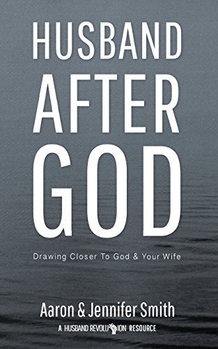 9780986366703: Husband After God: Drawing Closer To God And Your Wife