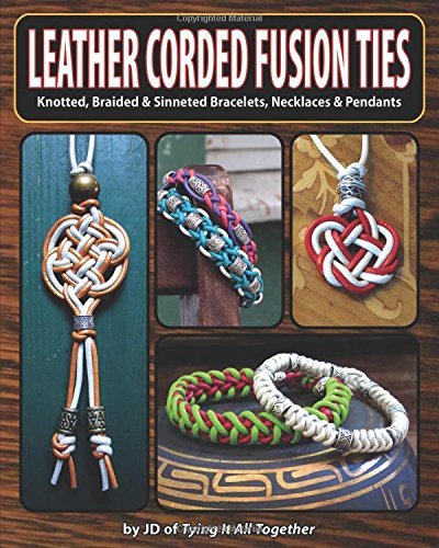 9780986377822: Leather Corded Fusion Ties: Knotted, Braided & Sinneted Bracelets, Necklaces & Pendants