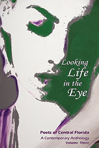 9780986384233: Looking Life in the Eye: Poets of Central Florida Volume Three