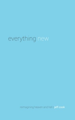 9780986390104: Everything New: Reimagining Heaven and Hell