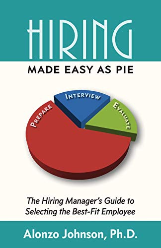9780986396502: Hiring Made Easy as PIE: The Hiring Manager's Guide to Selecting the Best-Fit Employee