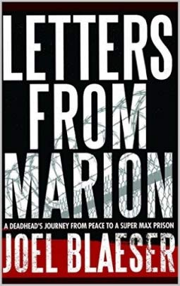 Letters from Marion: A Deadhead's Journey from Peace to a Super Max Prison: Blaeser, Joel
