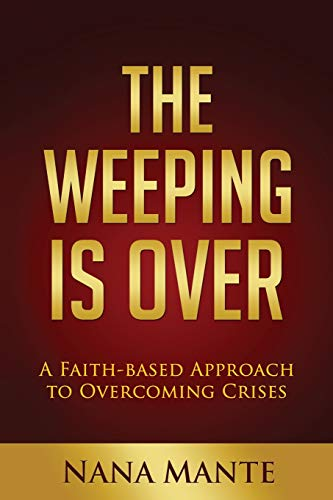 9780986411205: The Weeping Is Over: A Faith-based Approach to Overcoming Crises