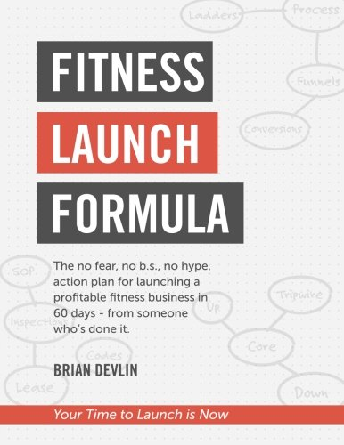 9780986425608: Fitness Launch Formula: The no fear, no b.s., no hype, action plan for launching a profitable fitness business in 60 days - from someone who's done it.