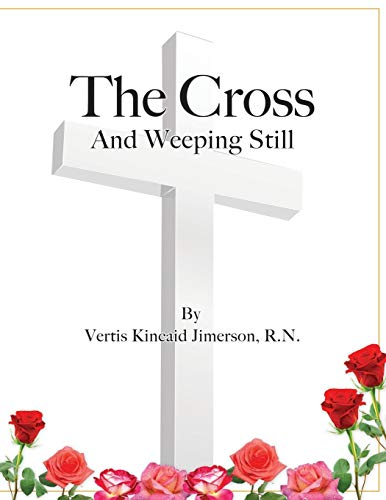 9780986430534: The Cross and Weeping Still