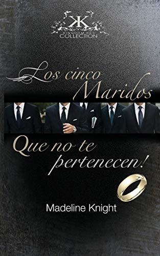 Los Cinco Esposos Que No Te Pertenecen!: Madeline Knight