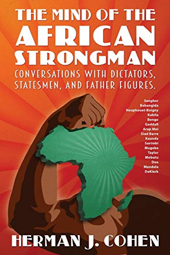 9780986435300: THE MIND OF THE AFRICAN STRONGMAN: Conversations with Dictators, Statesmen, and Father Figures