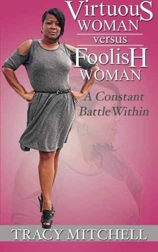 Virtuous Woman Versus Foolish Woman: A Constant Battle Within: Tracy Mitchell