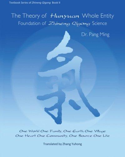 The Theory of Hunyuan Whole Entity: Foundation of Zhineng Qigong Science: Dr Pang Ming
