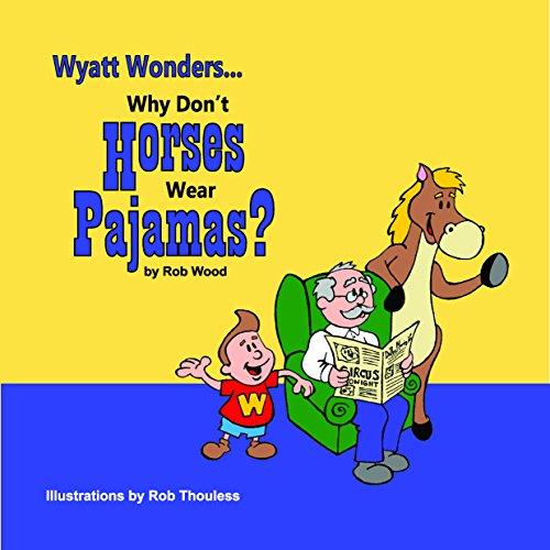 Why Don't Horses Wear Pajamas?: Wood, Rob