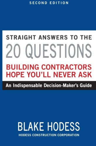 9780986443817: Straight Answers to the 20 Questions Building Contractors Hope You'll Never Ask: An Indispensable Decision-Maker's Guide