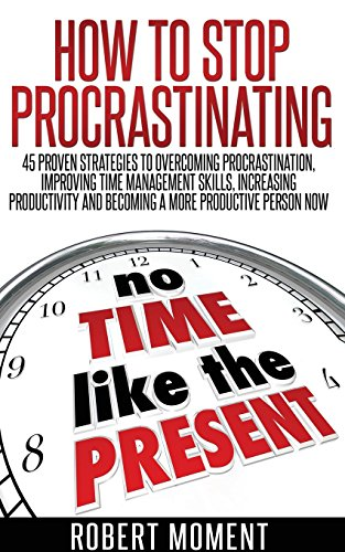 9780986449352: How to Stop Procrastinating: 45 Proven Strategies to Overcoming Procrastination, Improving Time Management Skills, Increasing Productivity and Becoming a More Productive Person Now