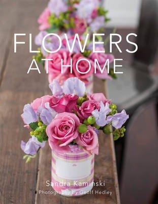 Flowers at Home (Hardcover): Sandra Kaminski