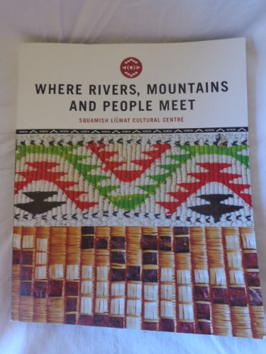 9780986472404: Where Rivers, Mountains and People Meet, Squamish Lilwat Cultural Center, Stories, History and Art of two Canadian First Nations