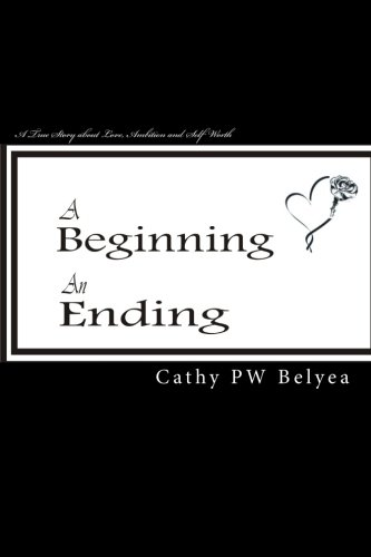 9780986475702: A Beginning, An Ending: A true story about Love, Ambition and Self-worth