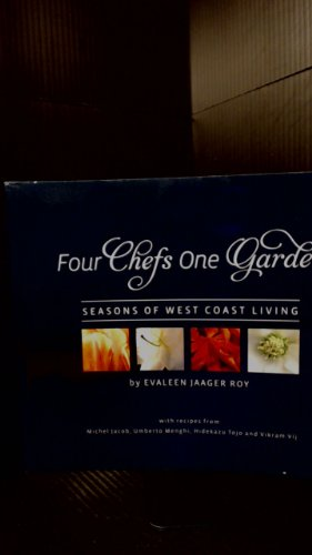 FOUR CHEFS ONE GARDEN Seasons of West Coast Living