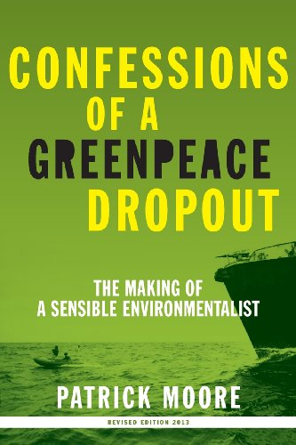 Confessions of a Greenpeace Dropout: The Making of a Sensible Environmentalist: Moore, Patrick ...