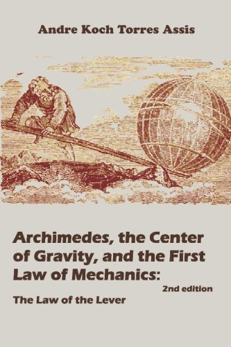Archimedes, the Center of Gravity, and the: Assis, Andrà Koch