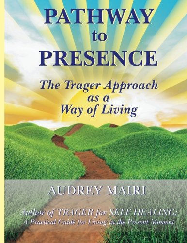 Pathway to Presence: The Trager Approach as a Way of Living: Mairi, Audrey