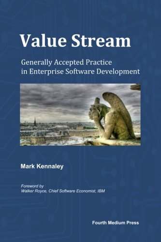 Value Stream: Generally Accepted Practice in Enterprise Software Development: Kennaley, Mark