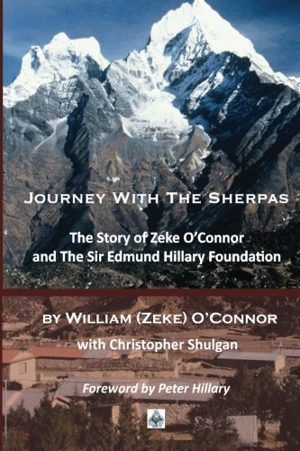 Journey with the Sherpas: The Story of Zeke O'Connor and the Sir Edmund Hillary Foundation: ...