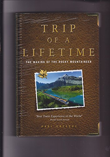9780986554308: Trip Of A Lifetime: The Making of the Rocky Mountaineer