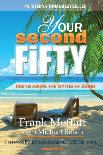 Your Second Fifty Rising Above the Myths of Aging: Frank T. Moffatt/ Michael a. Roach
