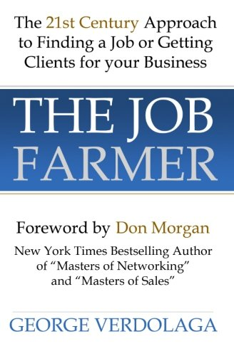 The Job Farmer: The 21st Century Approach to Finding a Job or Getting Clients for your Business: ...