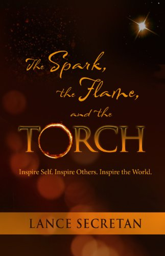 9780986565403: The Spark, the Flame, and the Torch:Inspire Self. Inspire Others. Inspire the World.