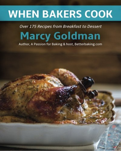 9780986572401: When Bakers Cook: Breakfast to Dessert, Over 175 Fabulous Recipes for Family and Friends