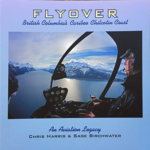 9780986581830: Flyover: British Columbia's Cariboo Chilcotin Coast: An Aviation Legacy